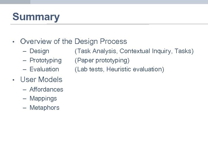 Summary • Overview of the Design Process – Design – Prototyping – Evaluation •