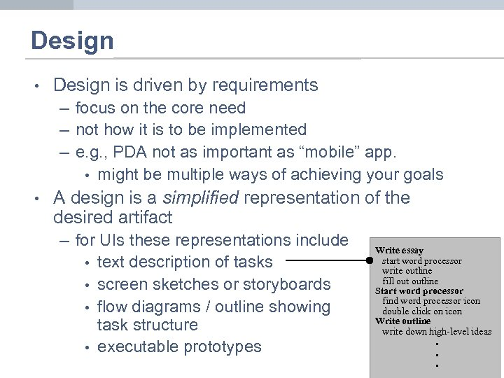 Design • Design is driven by requirements – focus on the core need –