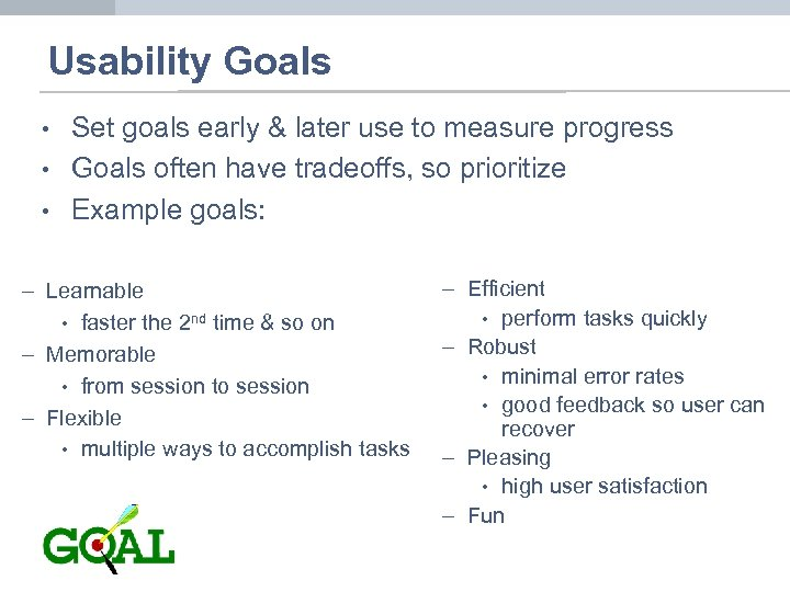 Usability Goals • • • Set goals early & later use to measure progress
