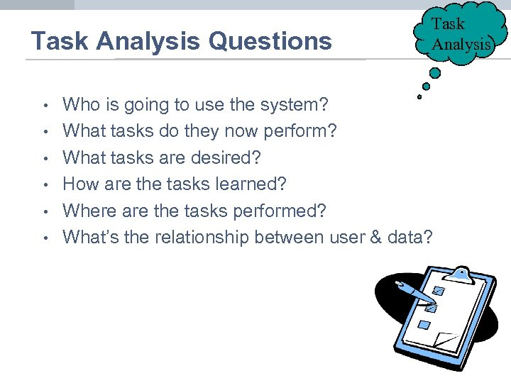 Task Analysis Questions • • • Task Analysis Who is going to use the