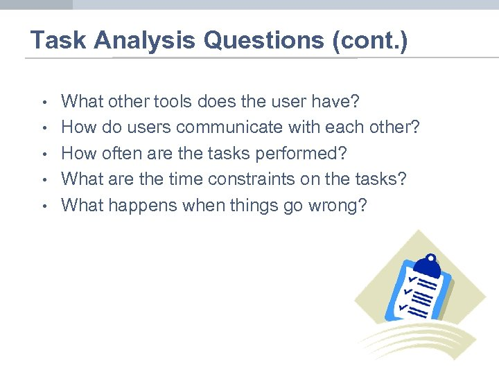 Task Analysis Questions (cont. ) • • • What other tools does the user