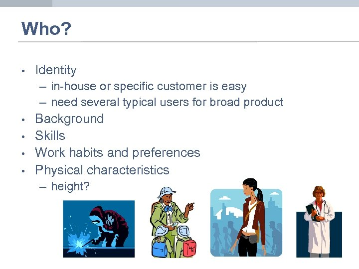 Who? • Identity – in-house or specific customer is easy – need several typical