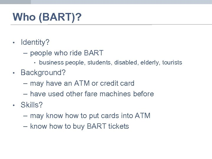 Who (BART)? • Identity? – people who ride BART • • • business people,