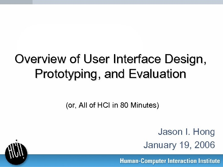 Overview of User Interface Design, Prototyping, and Evaluation (or, All of HCI in 80