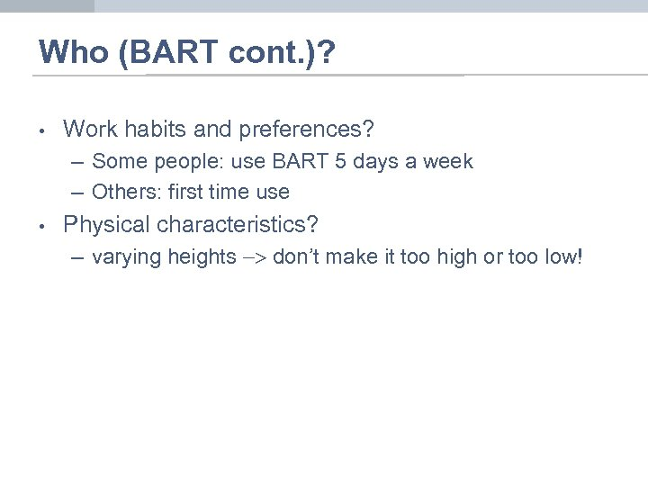 Who (BART cont. )? • Work habits and preferences? – Some people: use BART