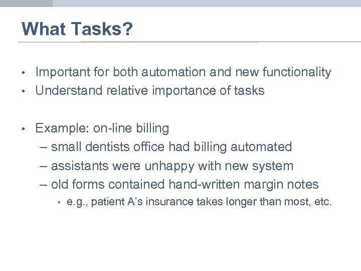 What Tasks? • • • Important for both automation and new functionality Understand relative