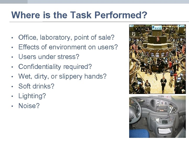 Where is the Task Performed? • • Office, laboratory, point of sale? Effects of