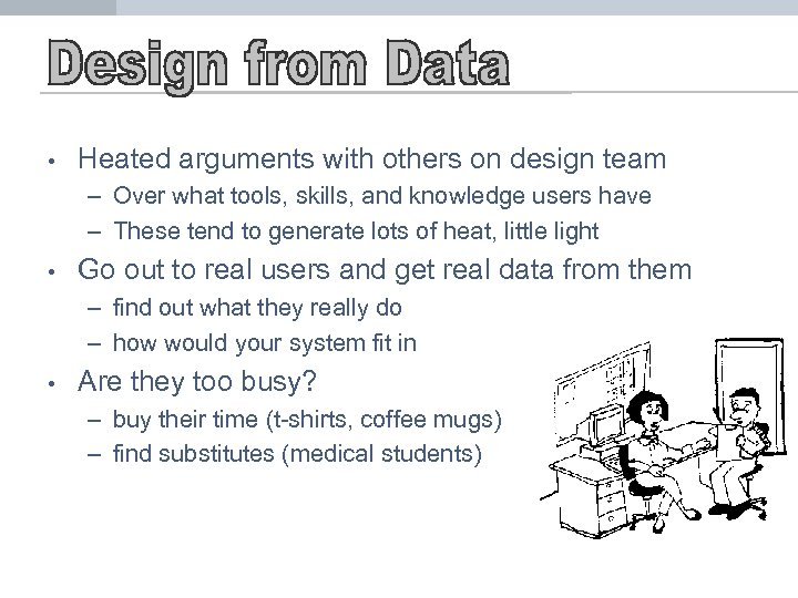 • Heated arguments with others on design team – Over what tools, skills,