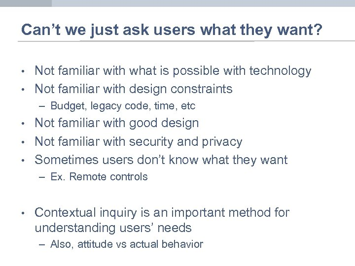 Can't we just ask users what they want? • • Not familiar with what