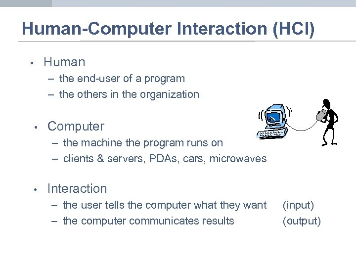 Human-Computer Interaction (HCI) Human • – the end-user of a program – the others
