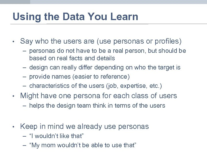 Using the Data You Learn • Say who the users are (use personas or
