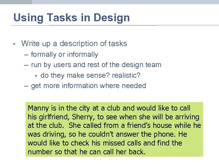 Using Tasks in Design • Write up a description of tasks – formally or