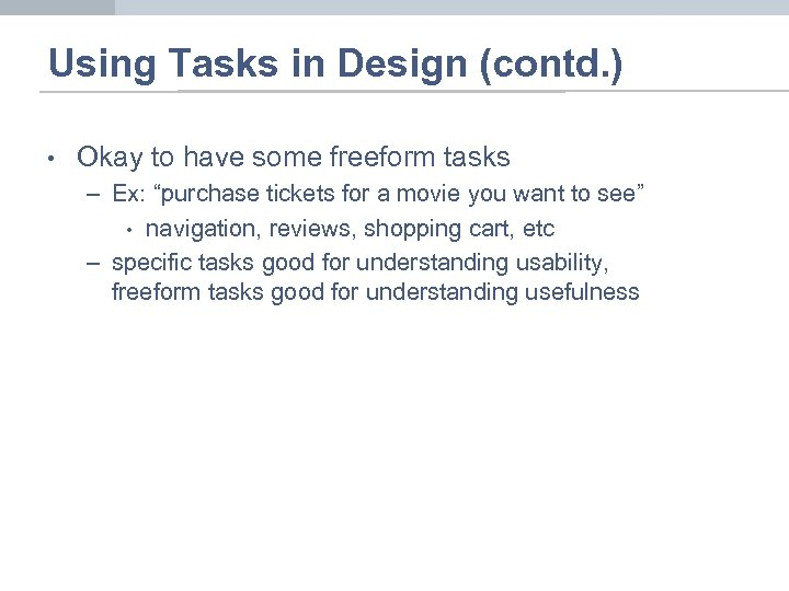 Using Tasks in Design (contd. ) • Okay to have some freeform tasks –