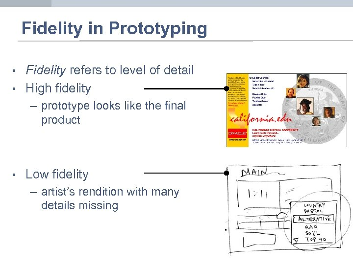 Fidelity in Prototyping • • Fidelity refers to level of detail High fidelity –