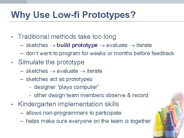 Why Use Low-fi Prototypes? • Traditional methods take too long – sketches build prototype