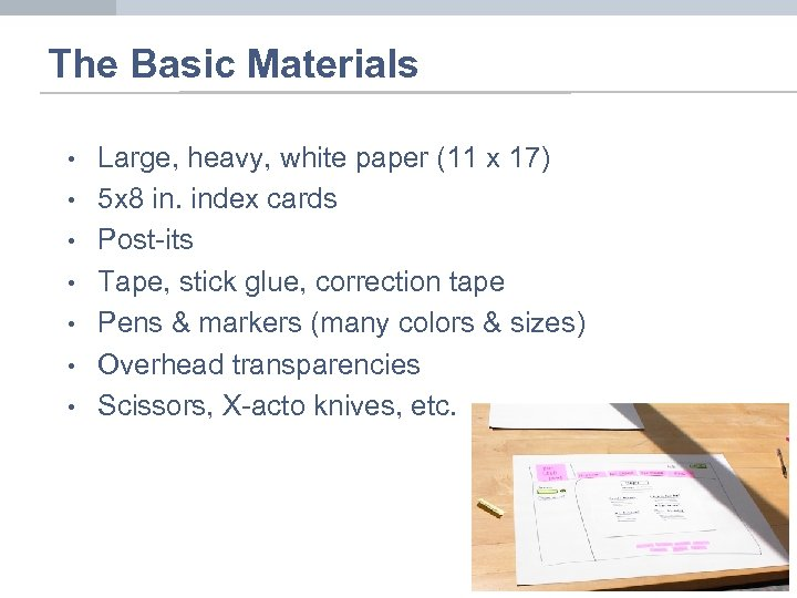 The Basic Materials • • Large, heavy, white paper (11 x 17) 5 x