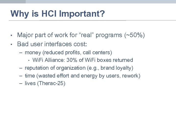 "Why is HCI Important? • • Major part of work for ""real"" programs (~50%)"