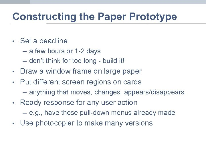 Constructing the Paper Prototype • Set a deadline – a few hours or 1