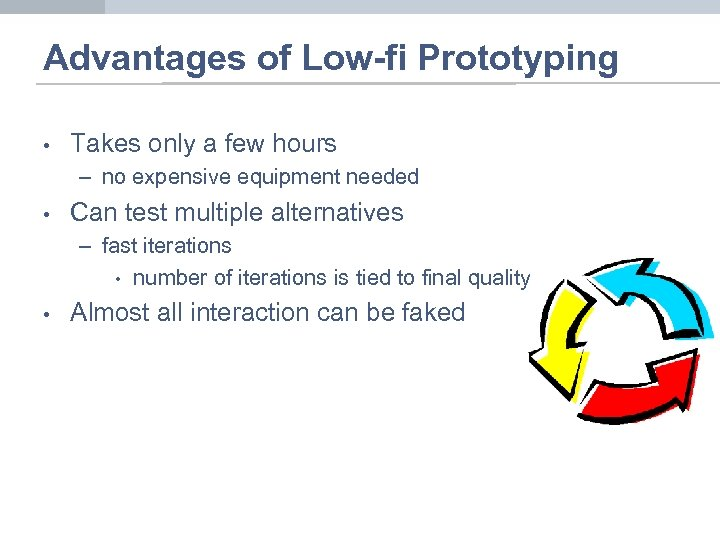 Advantages of Low-fi Prototyping • Takes only a few hours – no expensive equipment