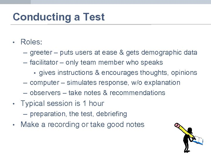 Conducting a Test • Roles: – greeter – puts users at ease & gets