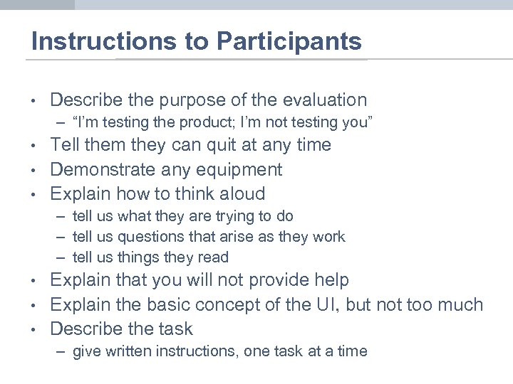 "Instructions to Participants • Describe the purpose of the evaluation – ""I'm testing the"