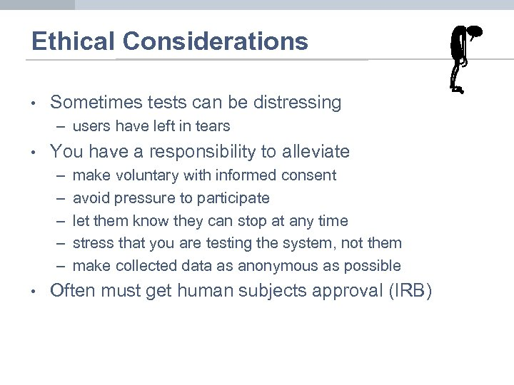 Ethical Considerations • Sometimes tests can be distressing – users have left in tears