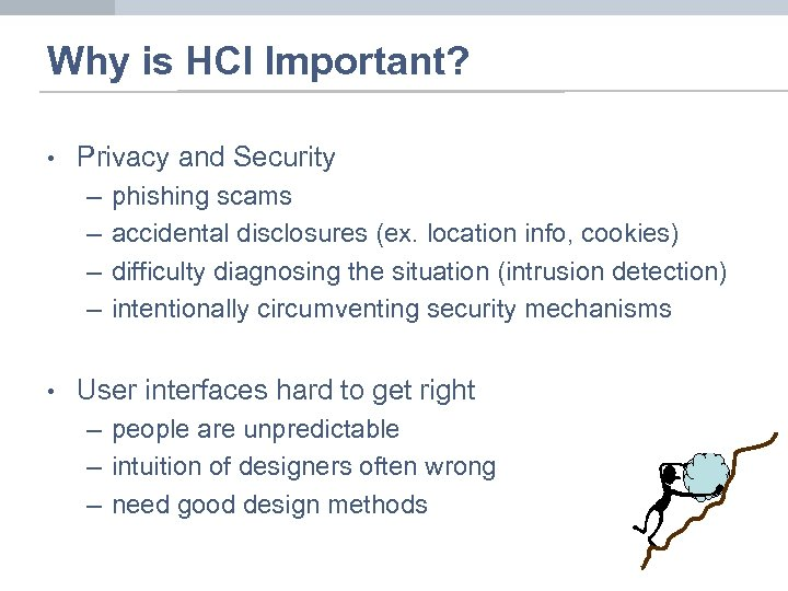 Why is HCI Important? • Privacy and Security – – • phishing scams accidental
