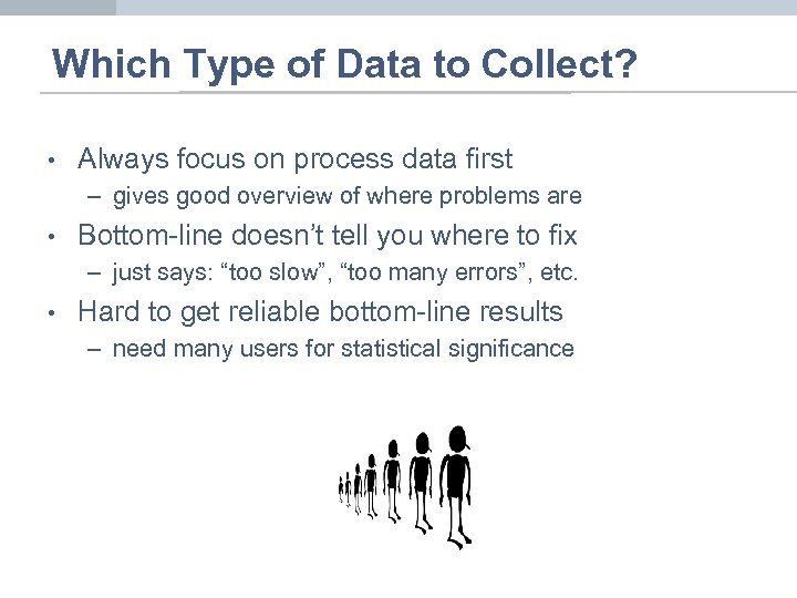 Which Type of Data to Collect? • Always focus on process data first –