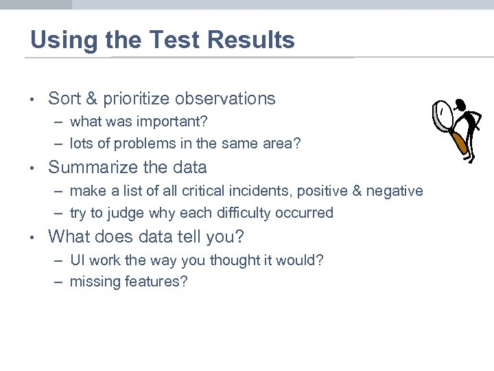 Using the Test Results • Sort & prioritize observations – what was important? –