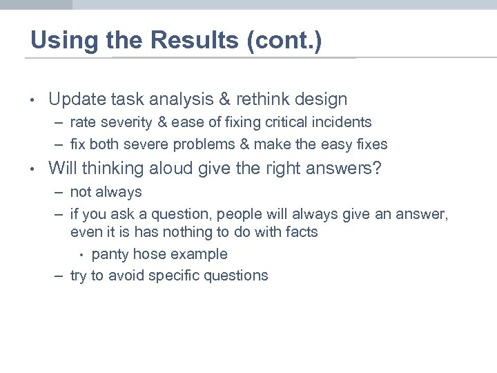 Using the Results (cont. ) • Update task analysis & rethink design – rate