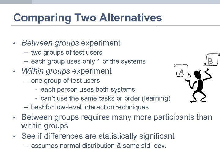 Comparing Two Alternatives • Between groups experiment – two groups of test users –