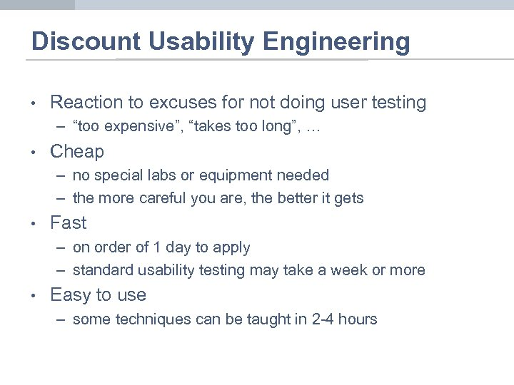 "Discount Usability Engineering • Reaction to excuses for not doing user testing – ""too"