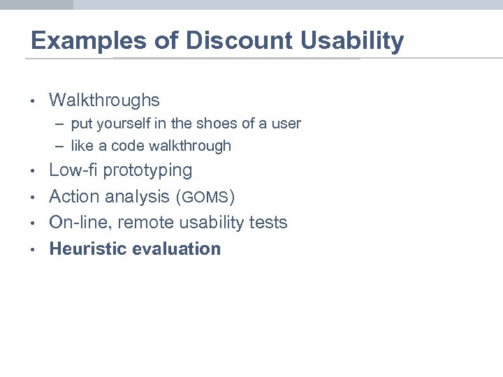 Examples of Discount Usability • Walkthroughs – put yourself in the shoes of a