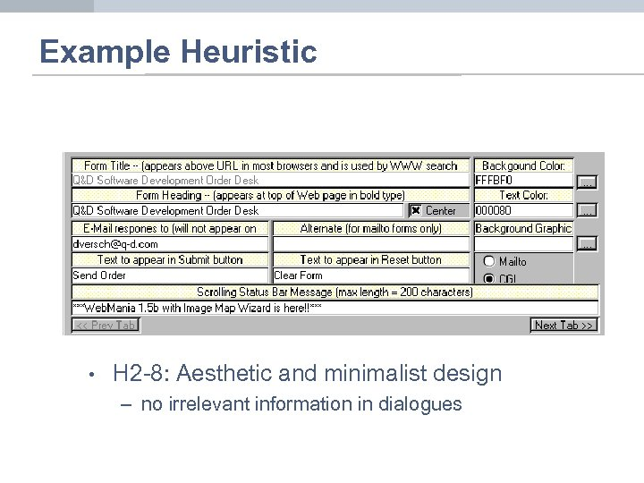Example Heuristic • H 2 -8: Aesthetic and minimalist design – no irrelevant information