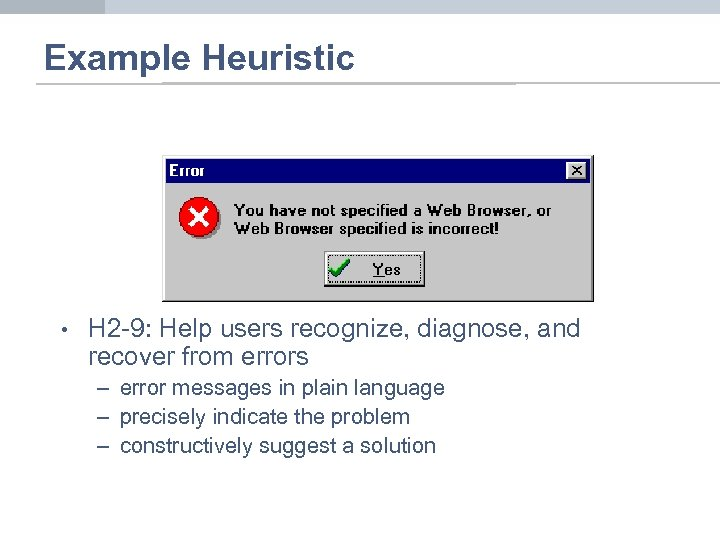 Example Heuristic • H 2 -9: Help users recognize, diagnose, and recover from errors