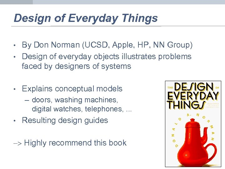Design of Everyday Things • By Don Norman (UCSD, Apple, HP, NN Group) Design