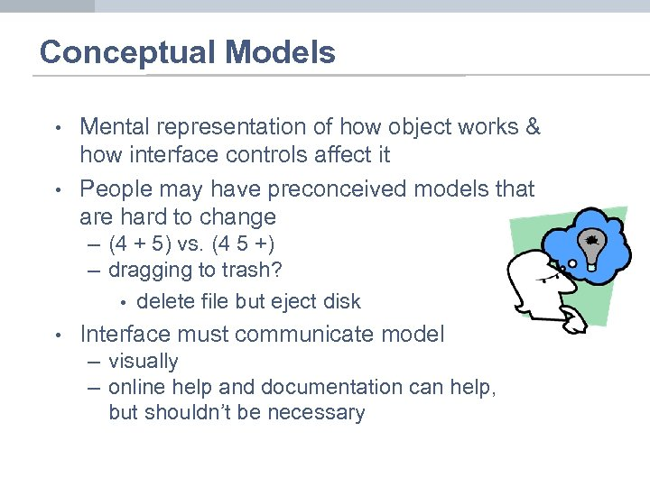Conceptual Models • • Mental representation of how object works & how interface controls