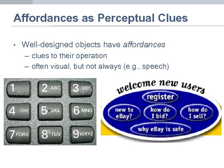 Affordances as Perceptual Clues • Well-designed objects have affordances – clues to their operation