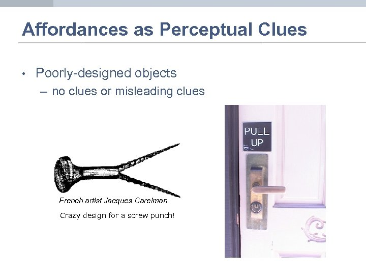 Affordances as Perceptual Clues • Poorly-designed objects – no clues or misleading clues French