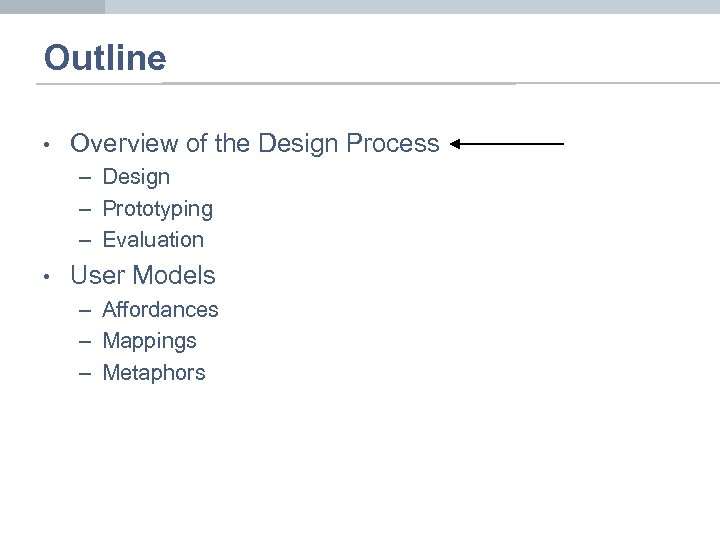 Outline • Overview of the Design Process – Design – Prototyping – Evaluation •