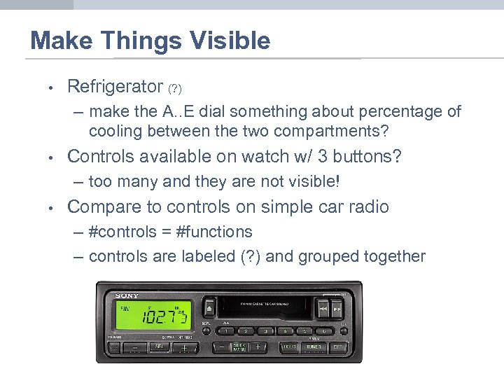 Make Things Visible • Refrigerator (? ) – make the A. . E dial