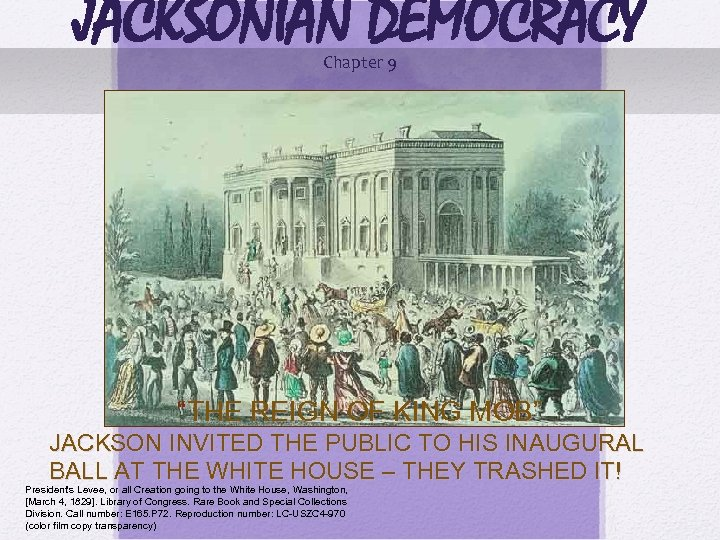 "JACKSONIAN DEMOCRACY © 2006 Pearson Education, Inc. Chapter 9 ""THE REIGN OF KING MOB"""