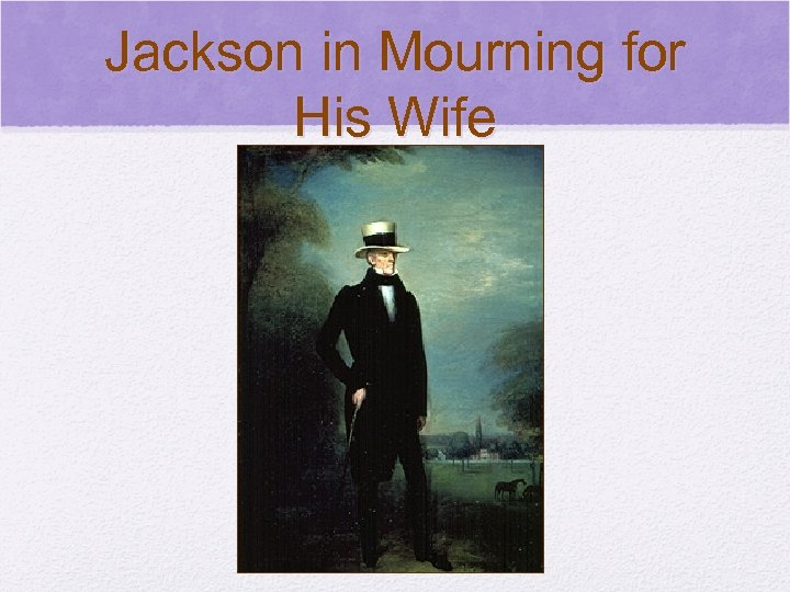 © 2006 Pearson Education, Inc. Jackson in Mourning for His Wife