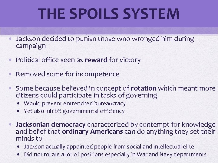 THE SPOILS SYSTEM • Jackson decided to punish those who wronged him during campaign