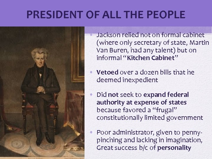 PRESIDENT OF ALL THE PEOPLE • Jackson relied not on formal cabinet (where only