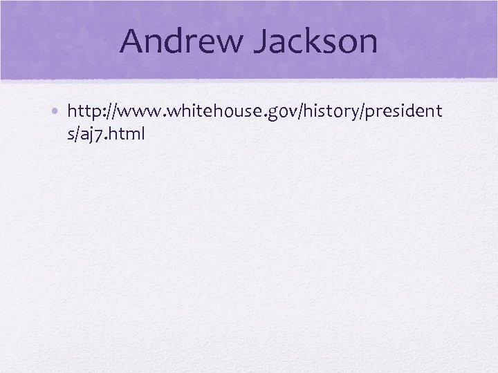 Andrew Jackson © 2006 Pearson Education, Inc. • http: //www. whitehouse. gov/history/president s/aj 7.