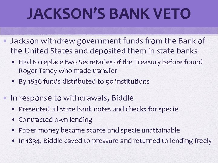 JACKSON'S BANK VETO • Jackson withdrew government funds from the Bank of the United