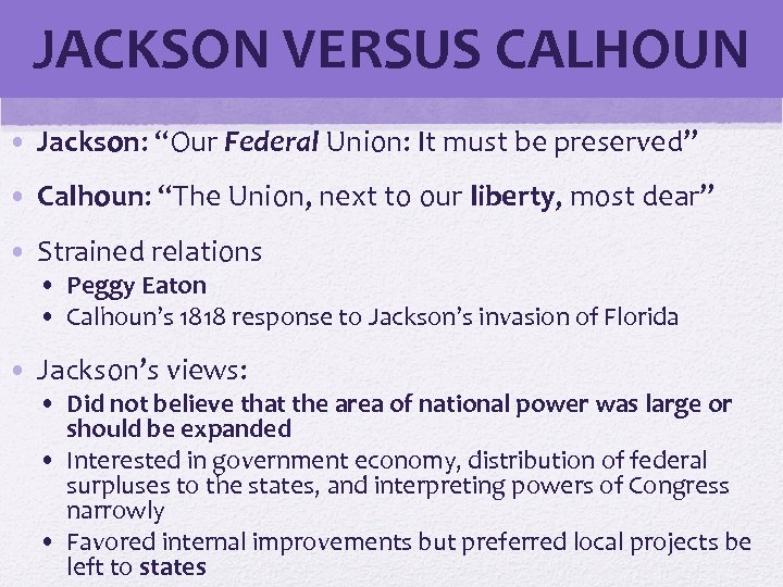 "JACKSON VERSUS CALHOUN • Jackson: ""Our Federal Union: It must be preserved"" • Calhoun:"