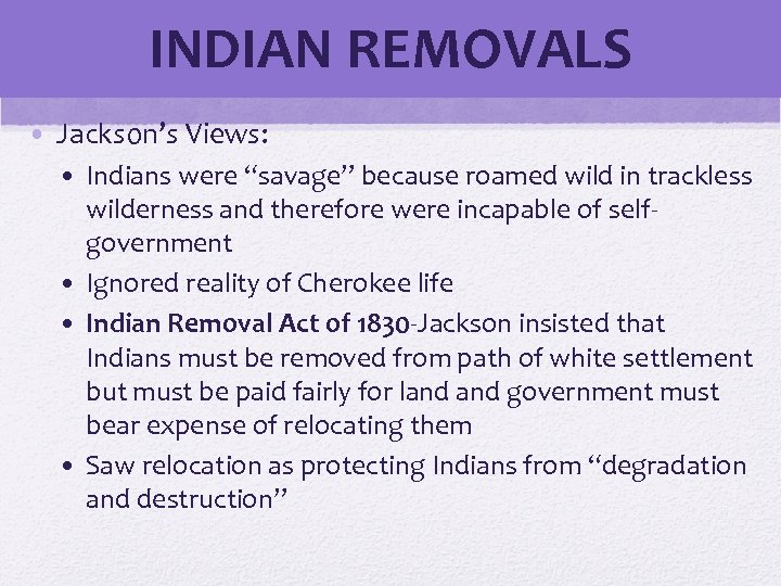 "INDIAN REMOVALS © 2006 Pearson Education, Inc. • Jackson's Views: • Indians were ""savage"""