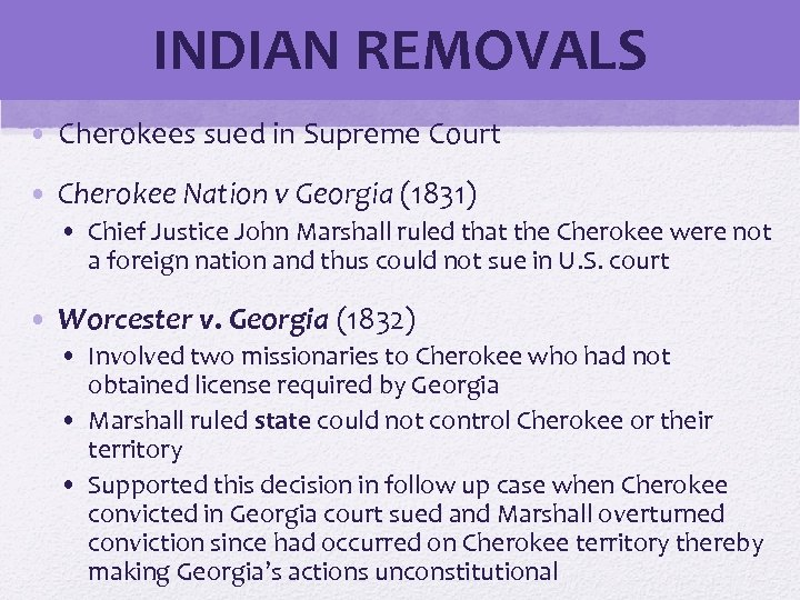 INDIAN REMOVALS • Cherokees sued in Supreme Court • Cherokee Nation v Georgia (1831)